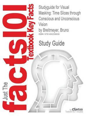 Studyguide for Visual Masking: Time Slices Through Conscious and Unconscious Vision by Breitmeyer, Bruno