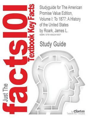 Studyguide for the American Promise Value Edition, Volume I: To 1877: A History of the United States by Roark, James L., ISBN 9781457613463