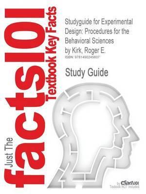 Studyguide for Experimental Design: Procedures for the Behavioral Sciences by Kirk, Roger E., ISBN 9781412974455