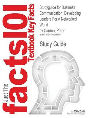 Studyguide for Business Communication: Developing Leaders for a Networked World by Cardon, Peter, ISBN 9780073403199