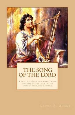 The Song of the Lord: Understand the Song of the Lord and Its Usage in the Local Assembly