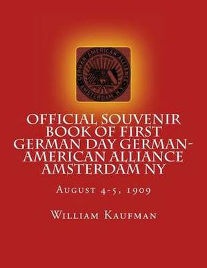 Official Souvenir Book of First German Day German-American Alliance Amsterdam NY: First Annual German Alliance Concert & Field Day Aug. 4-5, 1909