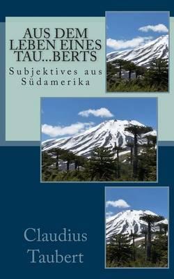 Aus Dem Leben Eines Tau...Berts: Subjektives Aus Sudamerika