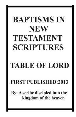 Baptisms in New Testament Scriptures & Table of Lord