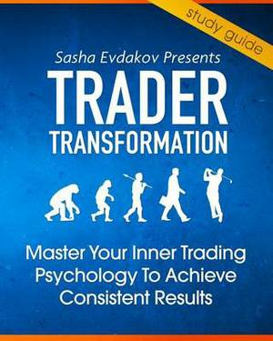Trader Transformation: Cliff Notes to Master the Inner Game of Trading Psychology