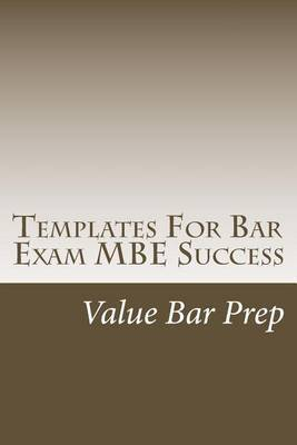 Templates for Bar Exam MBE Success: Thoroughly Analyzed Bar Exam Multi-Choice Questions and Answers from Value Bar Prep.