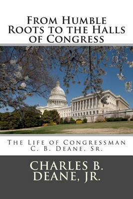 From Humble Roots to the Halls of Congress: The Life of Congressman C. B. Deane, Sr.