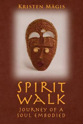 Spirit Walk: Journey of a Soul Embodied
