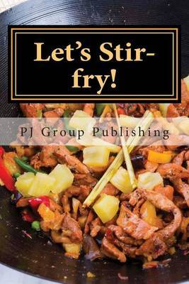 Let's Stir-Fry!: A Collection of Simple Chinese Stir-Fry Recipes
