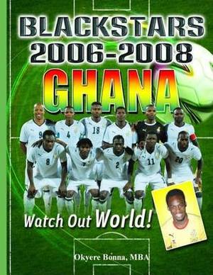 Ghana Black Stars 2006-2008: Watch Out World!