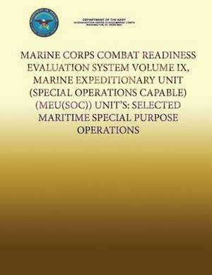Marine Corps Combat Readiness Evaluation System Volume IX, Marine Expeditionary Unit (Special Operations Capable) (Meu(soc)) Units: Selected Maritime Special Purpose Operations