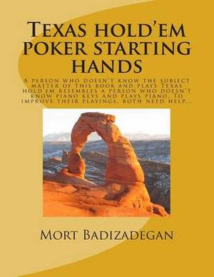 Texas Hold'em Poker Starting Hands: A Person Who Doesn't Know the Subject Matter of This Book and Plays Texas Hold'em Resembles a Person Who Doesn't K