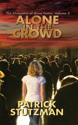 Alone in the Crowd: The Chronicles of Anna Foster
