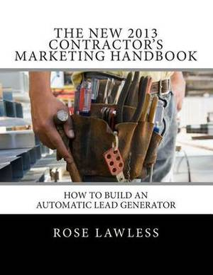 The New 2013 Contractor's Marketing Handbook: How to Build an Automatic Lead Generator