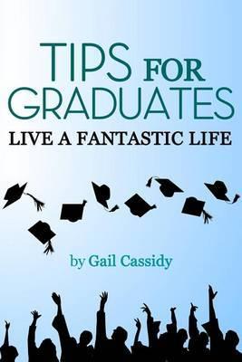 Tips for Graduates: Live a Fantastic Life