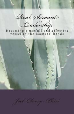 Real Servant Leadership: Becoming a Usefull and Effective Vessel in the Masters' Hands