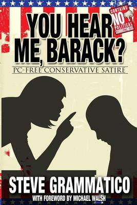You Hear Me, Barack?: PC-Free Conservative Satire