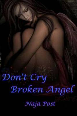 Don't Cry Broken Angel: A True Story