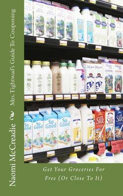 Mrs. Tightwad's Guide to Couponing: Get Groceries for Free (or Close to It)