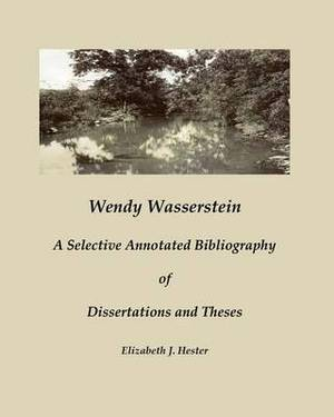 Wendy Wasserstein: A Selective Annotated Bibliography of Dissertations and Theses