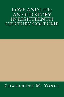 Love and Life: An Old Story in Eighteenth Century Costume