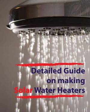 Detailed Guide on Making Solar Water Heaters: Making Cheap But Quality PVC Solar Water Heater