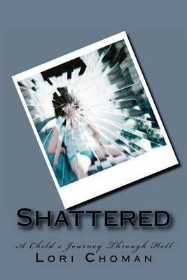 Shattered: A Child's Journey Through Hell