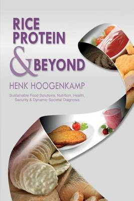 Rice Protein & Beyond  : Sustainable Food Solutions, Nutrition, Health, Security & Dynamic Societal Diagnosis