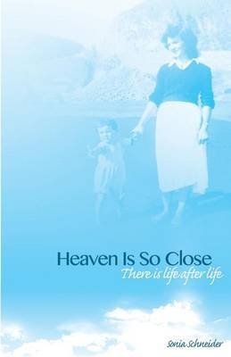 Heaven Is So Close: A Book about My Personal Paranormal Experiences