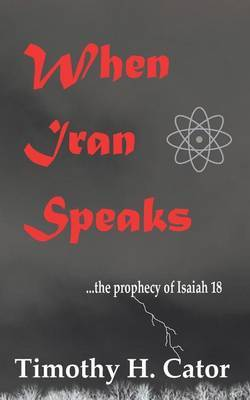 When Iran Speaks: ... the Prophecy of Isaiah 18