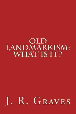 Old Landmarkism: What Is It?