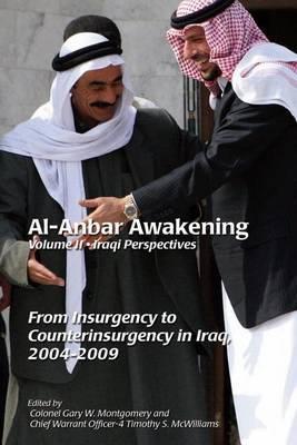 Al-Anbar Awakening; Volume 2 - Iraqi Perspectives: From Insurgency to Counterinsurgency in Iraq, 2004-2009