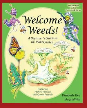 Welcome Weeds!: A Children's Guide to the Wild Garden