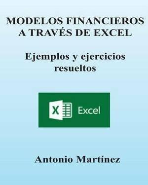 Modelos Financieros a Traves de Excel. Ejemplos y Ejercicios Resueltos