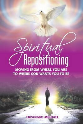 Spiritual Repositioning: Moving from Where You Are to Where God Wants You to Be