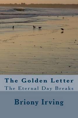 The Golden Letter: The Eternal Day Breaks