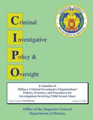 Evaluation of Military Criminal Investigative Organizations' Policies, Practices, and Procedures for Investigations Involving Child Sexual Abuse