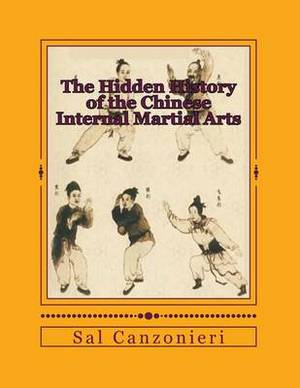 The Hidden History of the Chinese Internal Martial Arts: Exploring the Mysterious Connections Between Long Fist Boxing and the Origins and Roots of Bagua Zhang, Taiji Quan, Xingyi Quan, and More