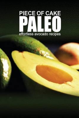 Piece of Cake Paleo - Effortless Paleo Avocado Recipes