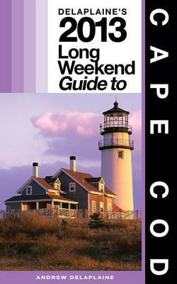 Delaplaine's 2013 Long Weekend Guide to Cape Cod