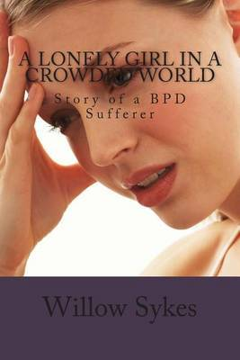 A Lonely Girl in a Crowded World: Story of a Bpd Sufferer