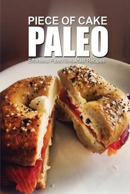Piece of Cake Paleo - Effortless Paleo Breakfast Recipes