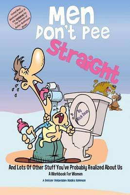 Men Don't Pee Straight: A Workbook for Women