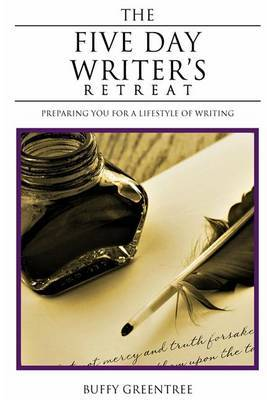 The Five Day Writer's Retreat: Preparing You for a Lifestyle of Writing
