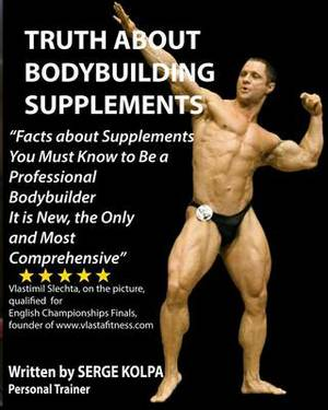 Truth about Bodybuilding Supplements: (Black & White Version) Discover Facts about Supplements You Must Know to Be a Professional Bodybuilder. It Is New, the Only and Most Comprehensive