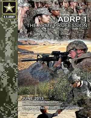 Army Doctrine Reference Publication Adrp 1 the Army Profession June 2013