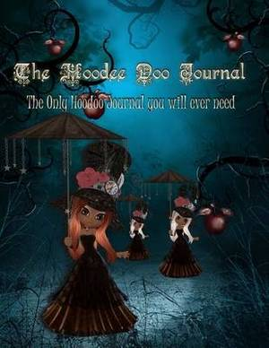 The Hoodee Doo Journal: The Only Hoodoo Journal You Will Ever Need!