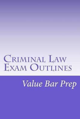 Criminal Law Exam Outlines: Includes Answered Examination-Level MBE Questions