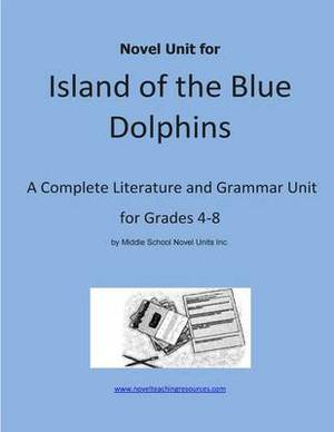 Novel Unit for Island of the Blue Dolphins: A Complete Literature and Grammar Unit for Grades 4-8