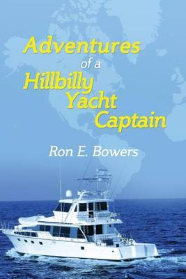 Adventures of a Hillbilly Yacht Captain: From the Hills of Virginia to Running Yachts Around the U.S.A... Then Building Yachts in China....